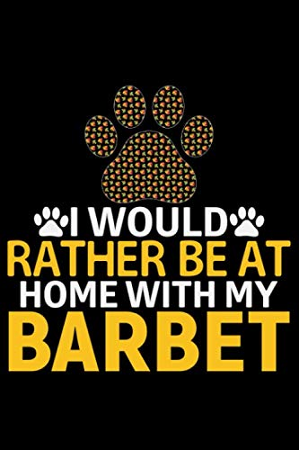 I Would Rather Be at Home with My Barbet: Cool Barbet Dog Journal Notebook - Barbet Puppy Lover Gifts – Funny Barbet Dog Notebook - Barbet Owner Gifts – Barbet Dad & Mom Gifts. 6 x 9 in 120 pages 1