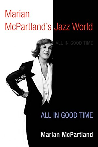 Marian McPartland's Jazz World: All in Good Time (Music in American Life) pdf