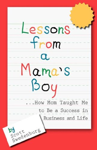 Lessons from a Mama's Boy ...How Mom Taught Me to Be a Success in Business and Life pdf