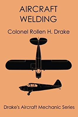 Aircraft Welding (Drake's Aircraft Mechanic Series) (Volume 2)