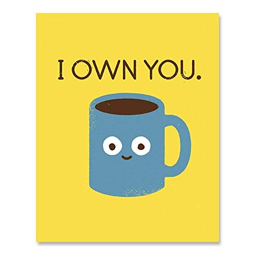 Coffee Wall Art Kitchen Decor - Funny Caffeine Addiction Theme With Cup of Joe Saying I Own You for Home, Cafe, Restaurant or Java House 8 x 10 Inches Unframed Art Print ()
