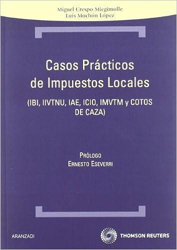 Casos Prácticos De Impuestos Locales - Ibi, Iivtnu, Iae, Icio, Imvtm Y Cotos De  Caza por Miguel Crespo Miegimolle epub