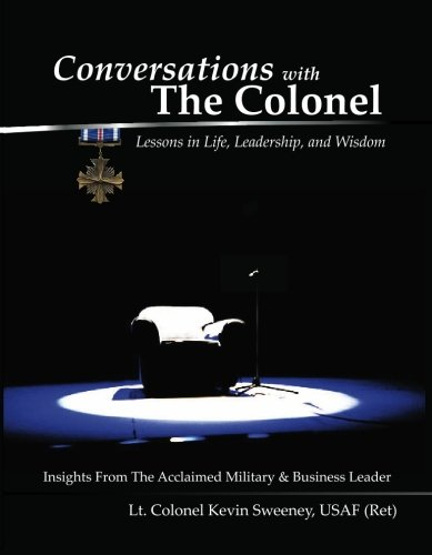 Conversations With the Colonel: Lessons in Life, Leadership, and Wisdom