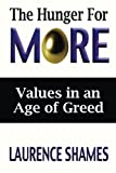 The Hunger for More: Searching for Values in an Age of Greed