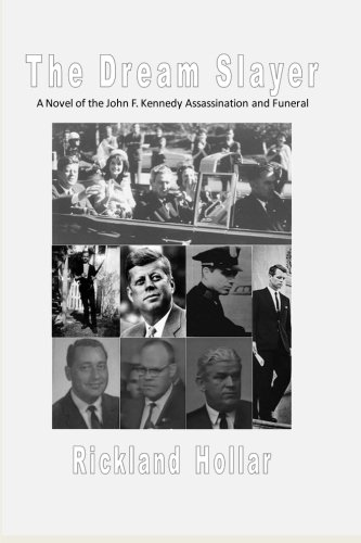 The Dream Slayer: A Novel of the John F. Kennedy Assassination and Funeral
