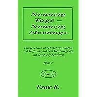 Neunzig Tage - Neunzig Meetings. Band II: Ein Tagebuch über Erfahrung, Kraft und Hoffnung auf dem Genesungsweg mit den Zwölf Schritten