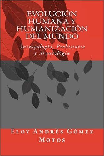 Evolución humana y humanización del mundo: Antropología, Prehistoria y Arqueología: Amazon.es: Motos, Eloy Andrés Gómez: Libros