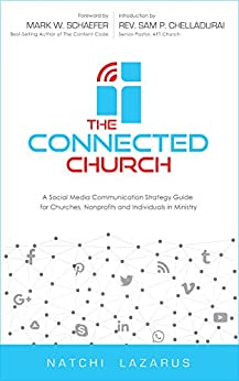 The Connected Church: A Social Media Communication Strategy  Guide  for Churches, Nonprofits and Individuals  in Ministry (English Edition) por [Lazarus, Natchi]
