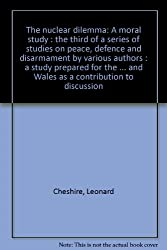 The nuclear dilemma: A moral study : the third of a series of studies on peace, defence and disarmament by various authors : a study prepared for the ... and Wales as a contribution to discussion