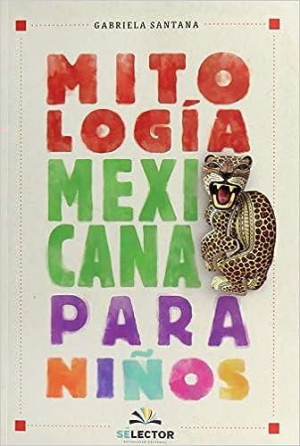 Mitología mexicana para niños: Amazon.es: Santana, Gabriela: Libros