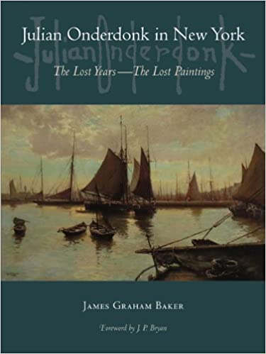 Julian Onderdonk in New York: The Lost Years, the Lost Paintings: James Graham Baker, J. P. Bryan Jr.: 9781625110206: Amazon.com: Books