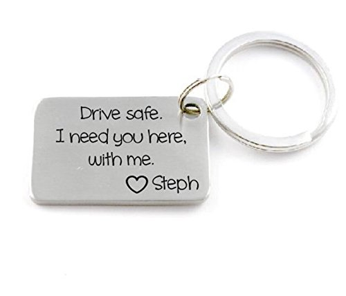 Drive Safe, I Need You Here with Me - Engraved Keychain