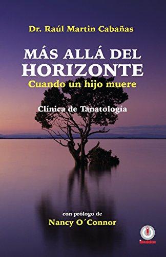 Mas alla del horizonte: Cuando un hijo muere  [Cabanas, Dr. Raul Martin] (Tapa Blanda)
