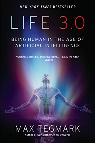 Life 3.0: Being Human in the Age of Artificial Intelligence (The Best Things In Life Come In Threes)