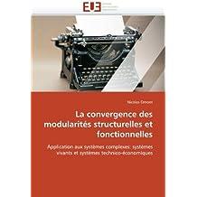 La convergence des modularit??s structurelles et fonctionnelles: Application aux syst??mes complexes: syst??mes vivants et syst??mes technico-??conomiques by Nicolas Omont (2010-11-26)