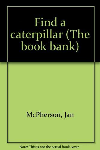 Find a caterpillar (The book bank) (Caterpillar Bank)