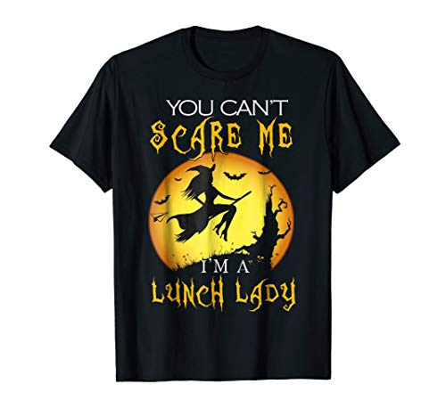 You Can't Scare Me I'm a Lunch Lady Halloween Costume -