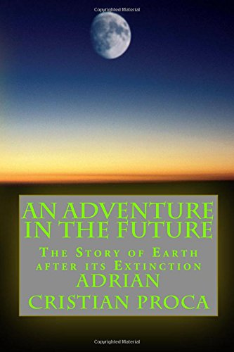 An Adventure in The Future: The Story of Earth after its Extinction pdf epub