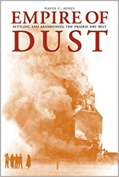 Empire of Dust: Settling and Abandoning the Prairie Dry Belt by David C. Jones (2002-09-30)