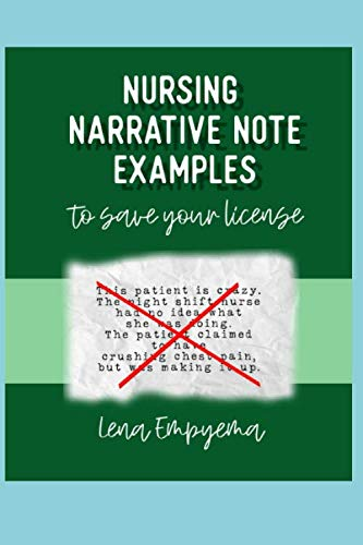 Nursing Narrative Note Examples to Save Your License: Charting and Documentation Suggestions for RNs & LPNs Who Have to Describe the Indescribable in a Medical Record