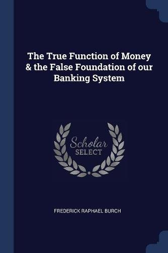 The True Function of Money & the False Foundation of our Banking System ebook