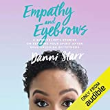 Empathy and Eyebrows: A Survivalist's Stories on Reviving Your Spirit After Soul-Crushing Sh*tstorms