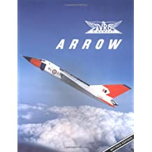Avro Arrow: The Story of the Avro Arrow From Its Evolution To Its Extinction