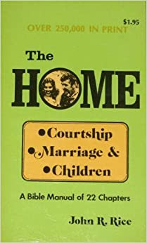 Book Home: Courtship, Marriage and Children : A Bible Manual of 22 Chapters on the Christian Home by Rice, John R. (1987)