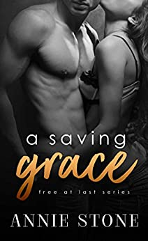 a saving grace (Free at last Book 3) by [Stone, Annie]
