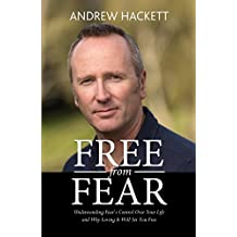 Free From Fear: Understanding Fear's Control Over Your Life and Why Loving It Will Set You Free