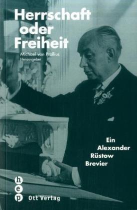 Herrschaft oder Freiheit: Ein Alexander Rüstow Brevier