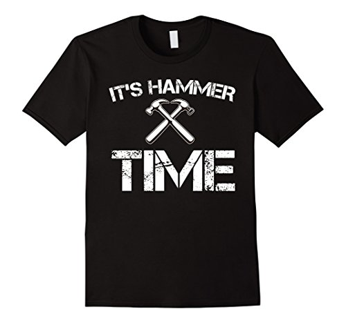 - Mens Funny It's Hammer Time Carpenter T-shirt Fathers Day Gift Medium Black