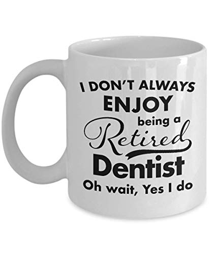 Retirement Gifts for Dentist Coffee Mug - Best Thank You and Appreciation Ideas for Retired Dentist Men Women Friend Coworkers - Retire in 2018 ()