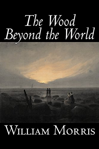 The Wood Beyond the World by William Morris, Fiction, Classics, Fantasy, Fairy Tales, Folk Tales, Legends & Mytholog