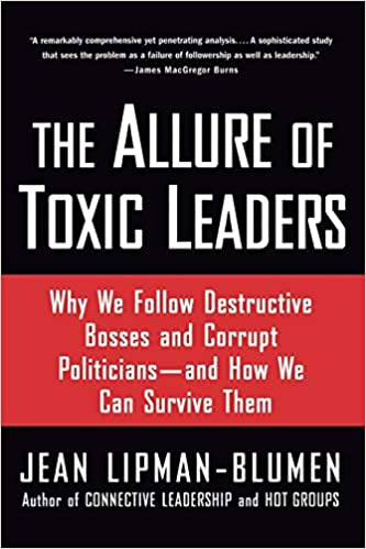 The Allure of Toxic Leaders: Why We Follow Destructive Bosses ...