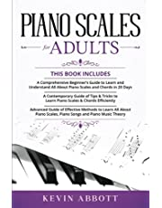 Piano Scales For Adults: 3 in 1- A Comprehensive Beginner's Guide to Learn and Understand All About Piano Scales and Chords in 20 Days+ Tips and Tricks+ Advanced Guide of Effective Methods