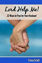 Lord Help Me! 32 Ways to Pray for Your Husband