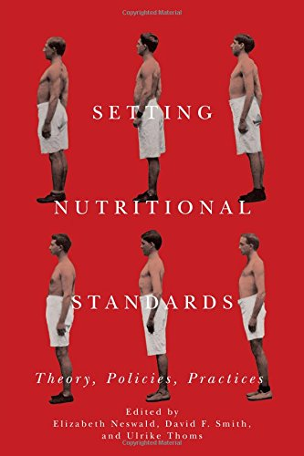 Setting Nutritional Standards: Theory, Policies, Practices (Rochester Studies in Medical History)