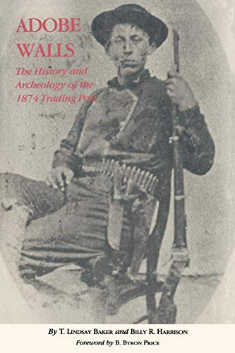 Adobe Walls: The History and Archaeology of the 1874 Trading Post ()