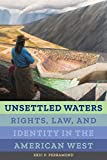Unsettled Waters: Rights, Law, and Identity in the American West (Critical Environments: Nature, Science, and Politics)