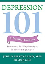 Depression 101: A Practical Guide to Treatments, Self-Help Strategies, and Preventing Relapse