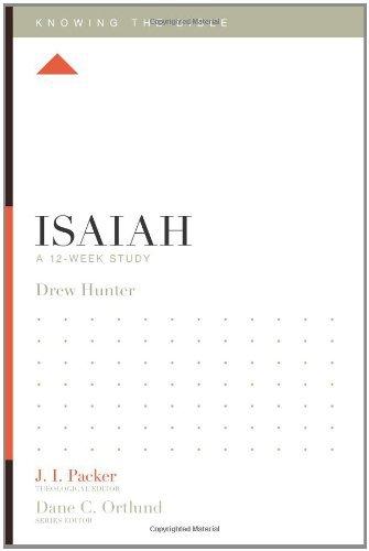 Isaiah (Knowing the Bible) by Drew Hunter, J. I. Packer, Lane T. Dennis, Dane C. (2013) Paperback