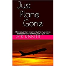 Just Plane Gone: A love adventure inspired by the mysterious dissappearance of Malaysian Flight 370