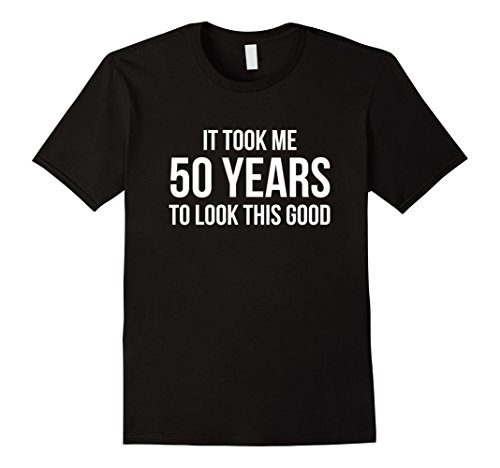 50 years to look this good shirt - 1