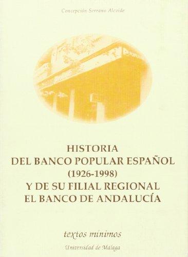 Historia Del Banco Popular Espanol  1926 1998  Y De Su Filial Regionla El Banco De Andalucia