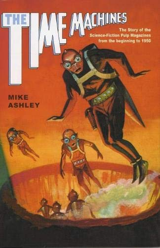 (The Time Machines: The Story of the Science-Fiction Pulp Magazines from the Beginning to 1950 (Liverpool Science Fiction Texts and Studies))