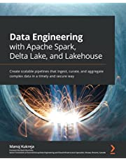 Data Engineering with Apache Spark, Delta Lake, and Lakehouse: Create scalable pipelines that ingest, curate, and aggregate complex data in a timely and secure way