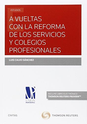 Descargar Libro A Vueltas Con La Reforma De Los Servicios Y Colegios Profesionales Luis Calvo Sánchez