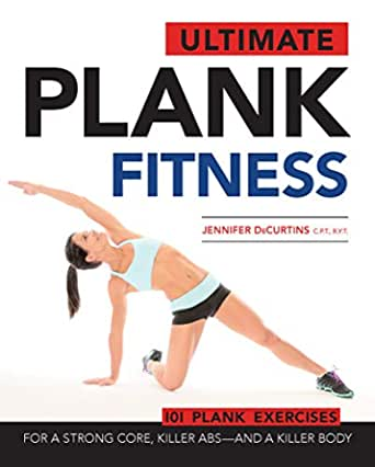 Ultimate Plank Fitness: For a Strong Core, Killer Abs - and a Killer Body (English Edition)