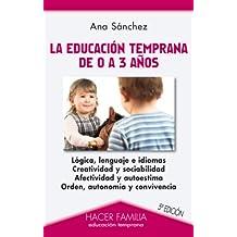 La educación temprana de 0 a 3 años (Hacer Familia) (Spanish Edition)